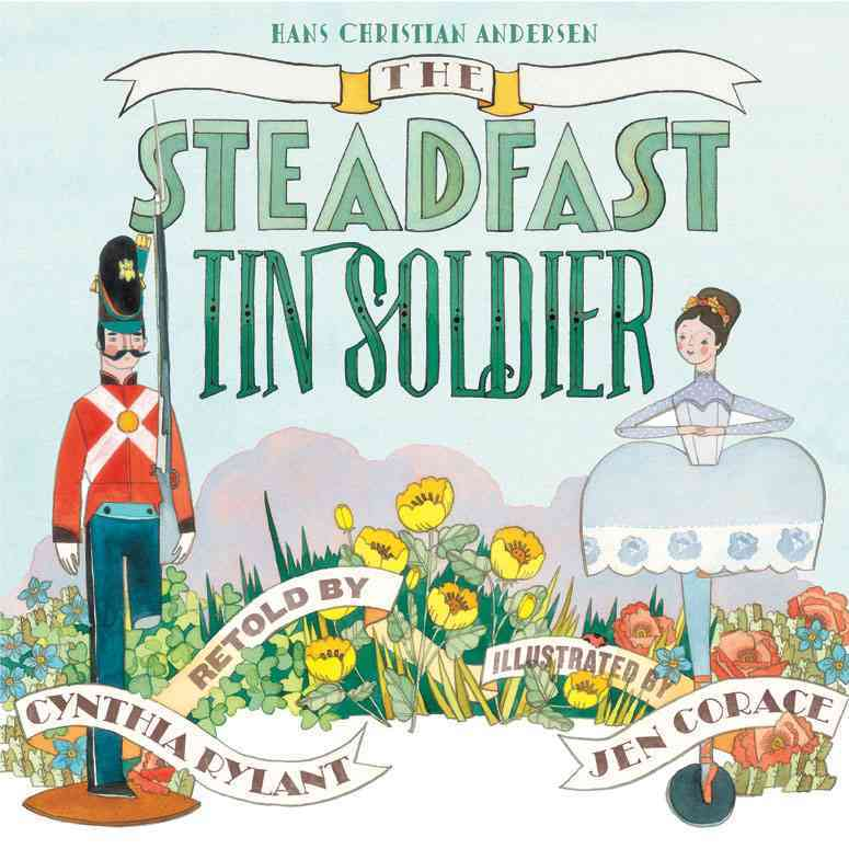 The Steadfast Tin Soldier By Andersen, Hans Christian/ Rylant, Cynthia/ Corace, Jen (ILT)