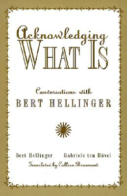 Acknowledging What Is By Hellinger, Bert/ Ten Hovel, Gabriele/ Beaumont, Colleen (TRN)